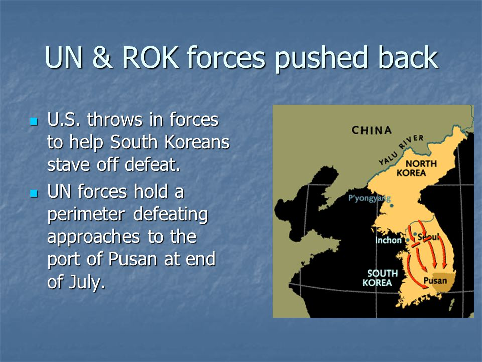 UN & ROK forces pushed back U.S. throws in forces to help South Koreans stave off defeat.