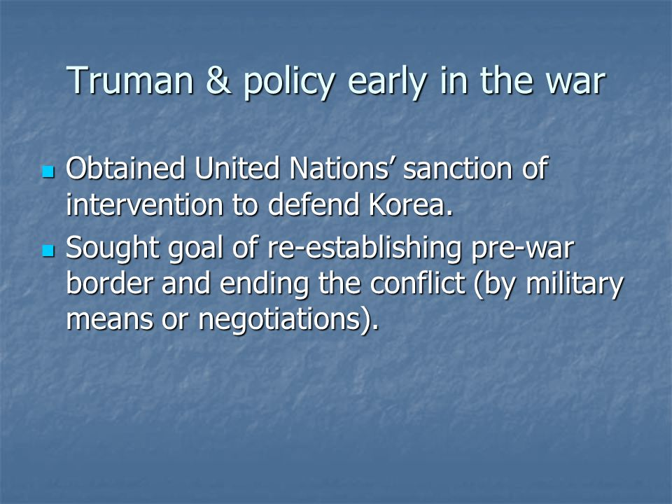 Truman & policy early in the war Obtained United Nations' sanction of intervention to defend Korea.