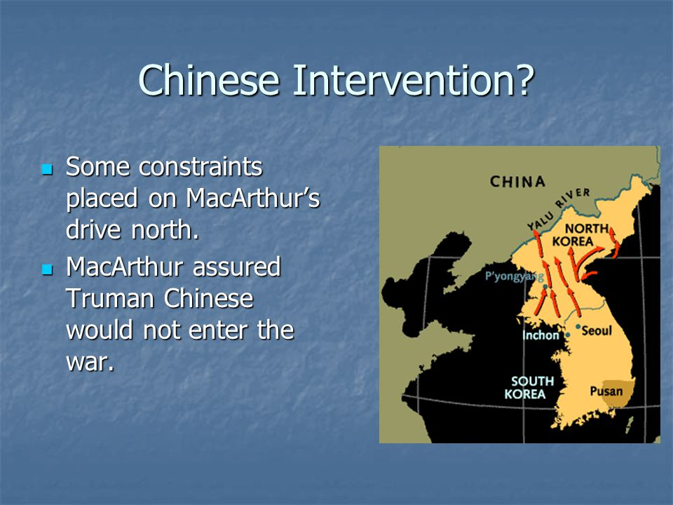 Chinese Intervention. Some constraints placed on MacArthur's drive north.