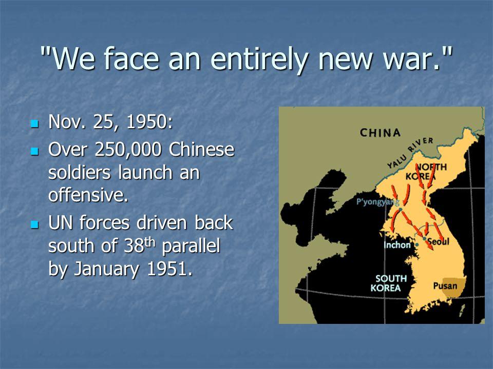 We face an entirely new war. Nov. 25, 1950: Nov.