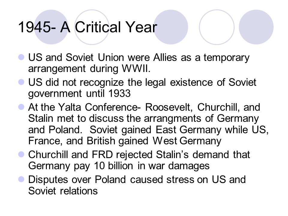 1945- A Critical Year US and Soviet Union were Allies as a temporary arrangement during WWII.