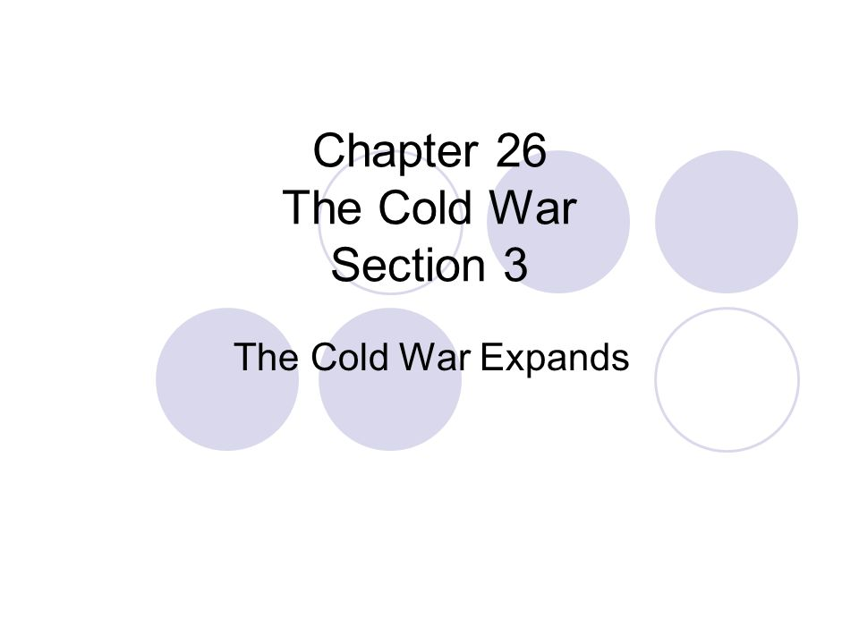 Chapter 26 The Cold War Section 3 The Cold War Expands