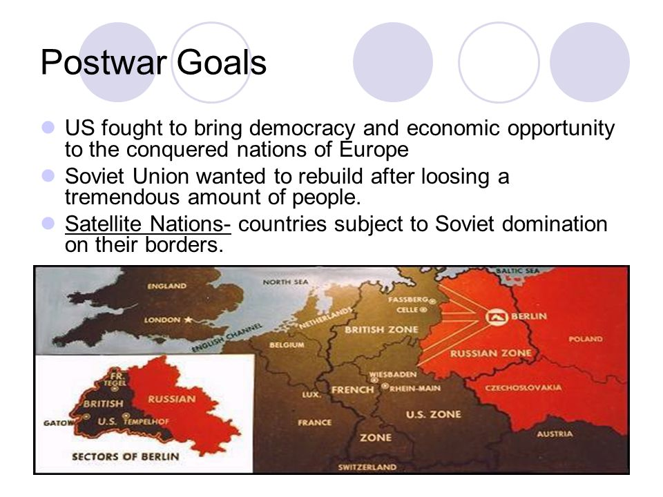 Postwar Goals US fought to bring democracy and economic opportunity to the conquered nations of Europe Soviet Union wanted to rebuild after loosing a tremendous amount of people.