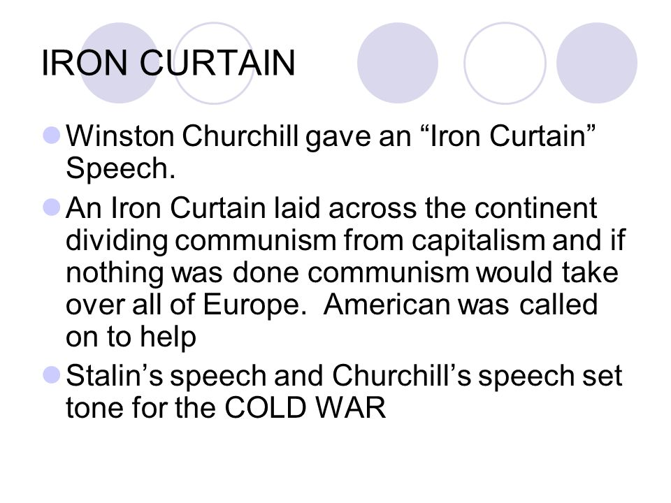 IRON CURTAIN Winston Churchill gave an Iron Curtain Speech.
