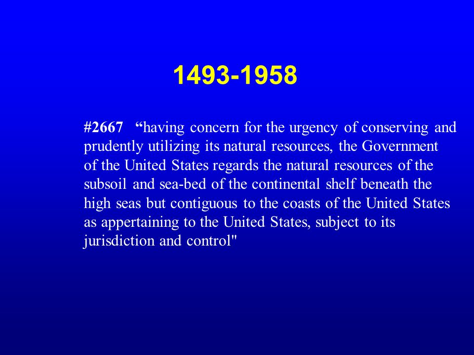 "1493-1958 #2667 ""having concern for the urgency of conserving and prudently utilizing its natural resources, the Government of the United States regar"