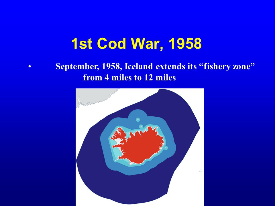"1st Cod War, 1958 September, 1958, Iceland extends its ""fishery zone"" from 4 miles to 12 miles"