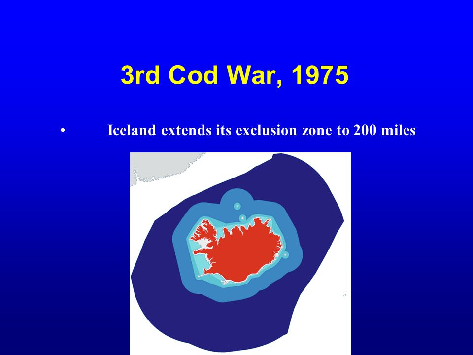 3rd Cod War, 1975 Iceland extends its exclusion zone to 200 miles