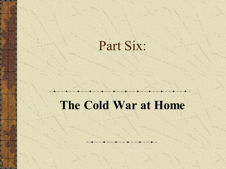 Part Six: The Cold War at Home