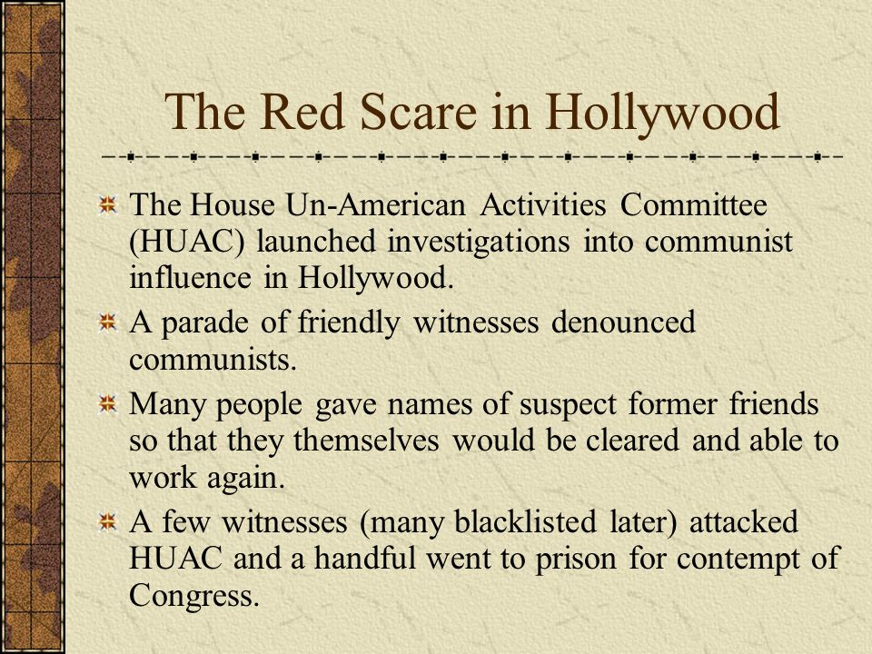 The Red Scare in Hollywood The House Un-American Activities Committee (HUAC) launched investigations into communist influence in Hollywood.