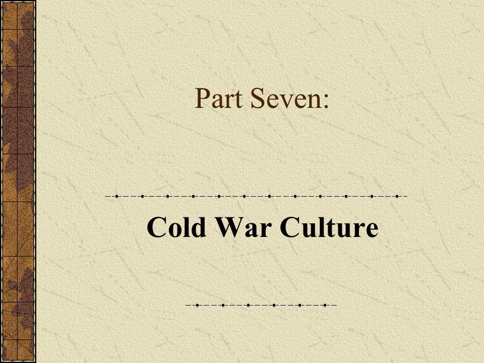 Part Seven: Cold War Culture