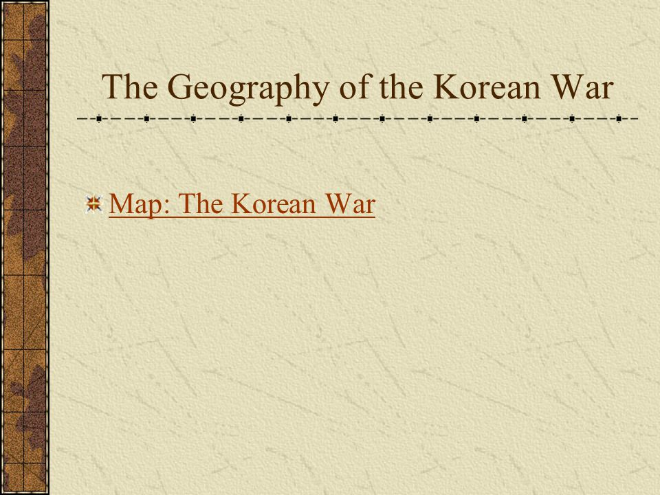 The Geography of the Korean War Map: The Korean War