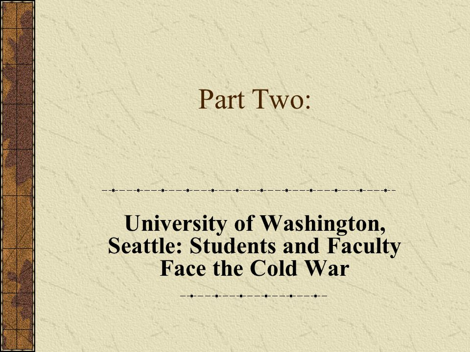 Part Two: University of Washington, Seattle: Students and Faculty Face the Cold War