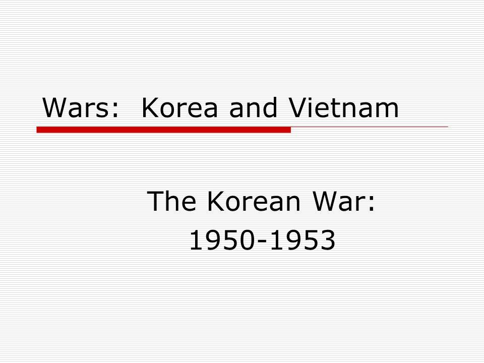 Wars: Korea and Vietnam The Korean War: 1950-1953