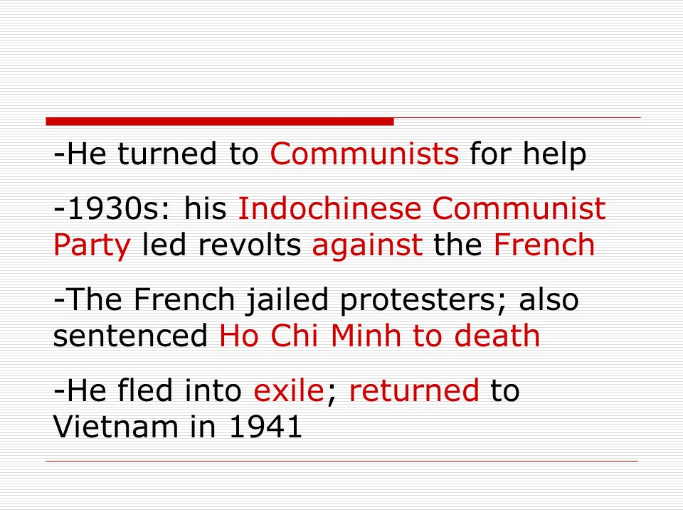 -He turned to Communists for help -1930s: his Indochinese Communist Party led revolts against the French -The French jailed protesters; also sentenced