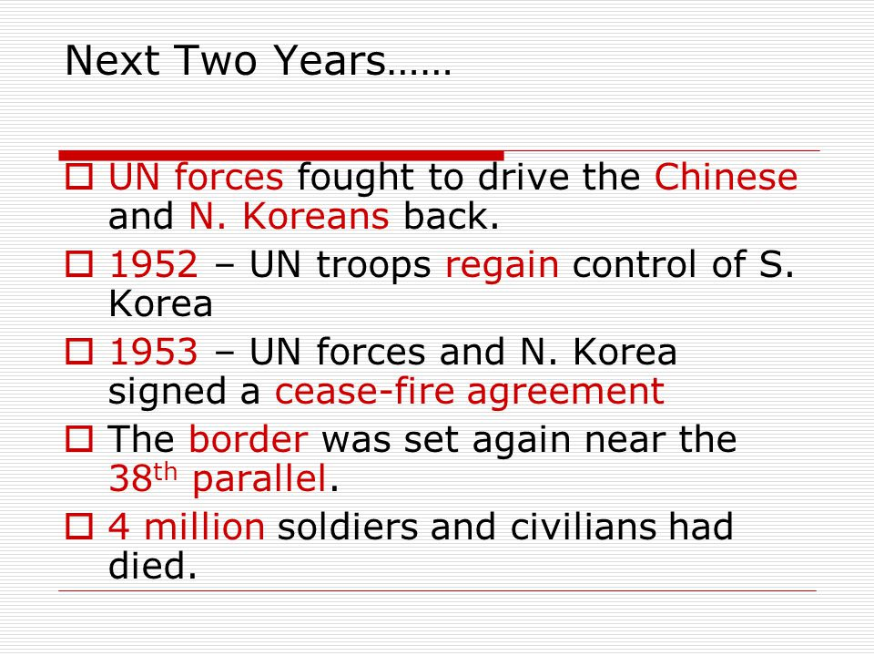 Next Two Years……  UN forces fought to drive the Chinese and N. Koreans back.  1952 – UN troops regain control of S. Korea  1953 – UN forces and N.
