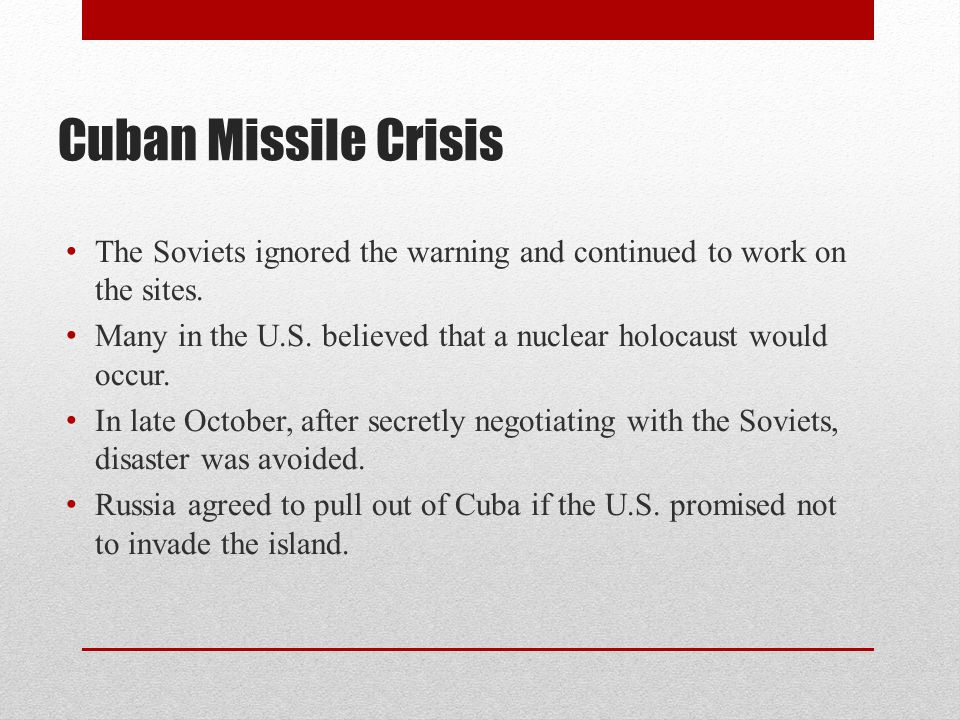 Cuban Missile Crisis The Soviets ignored the warning and continued to work on the sites. Many in the U.S. believed that a nuclear holocaust would occu