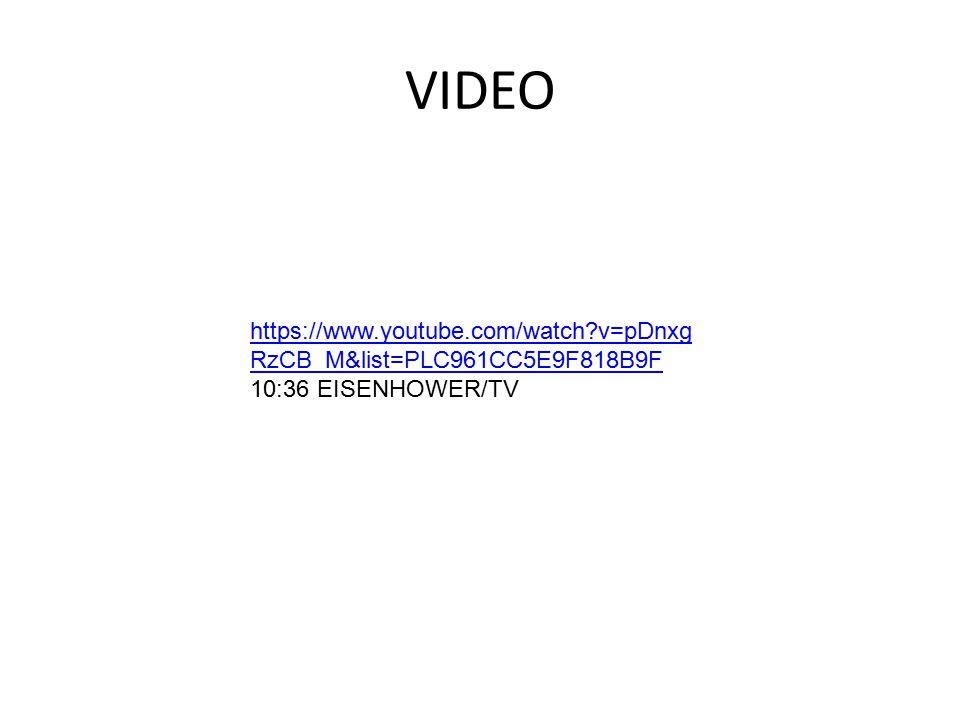 VIDEO https://www.youtube.com/watch?v=pDnxg RzCB_M&list=PLC961CC5E9F818B9F https://www.youtube.com/watch?v=pDnxg RzCB_M&list=PLC961CC5E9F818B9F 10:36 EISENHOWER/TV