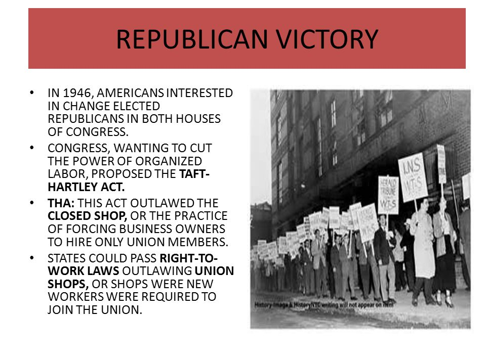 REPUBLICAN VICTORY IN 1946, AMERICANS INTERESTED IN CHANGE ELECTED REPUBLICANS IN BOTH HOUSES OF CONGRESS. CONGRESS, WANTING TO CUT THE POWER OF ORGAN