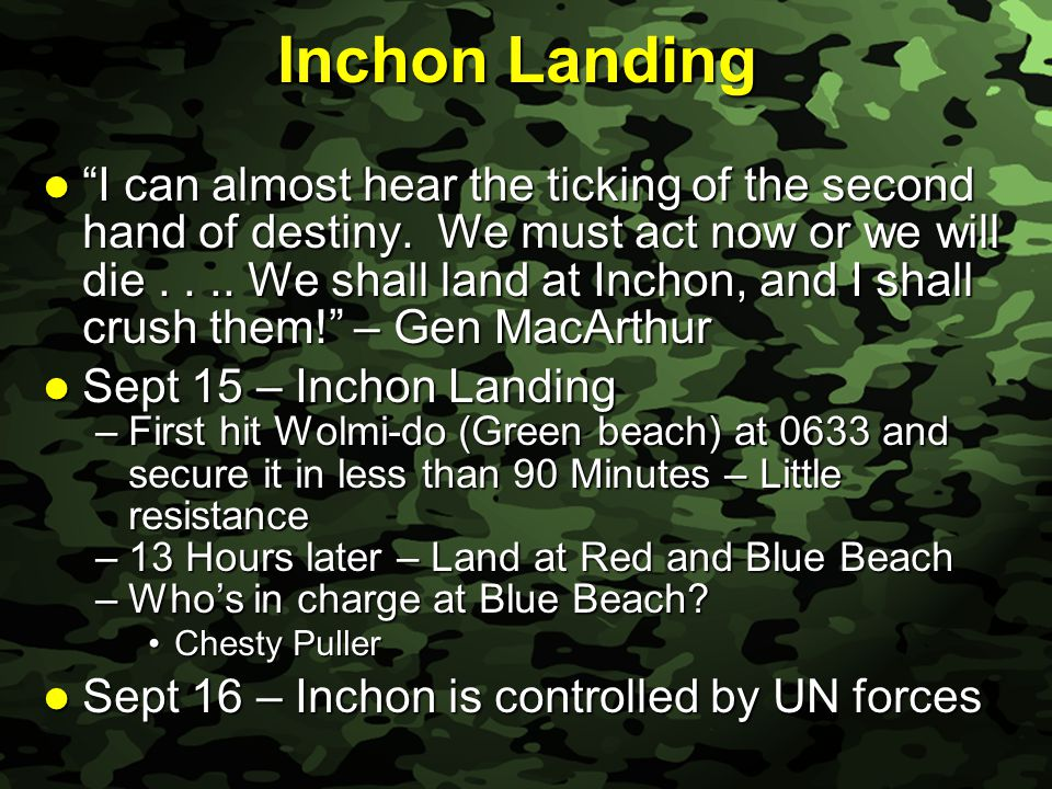"Slide 18 Inchon Landing ""I can almost hear the ticking of the second hand of destiny. We must act now or we will die.... We shall land at Inchon, and"