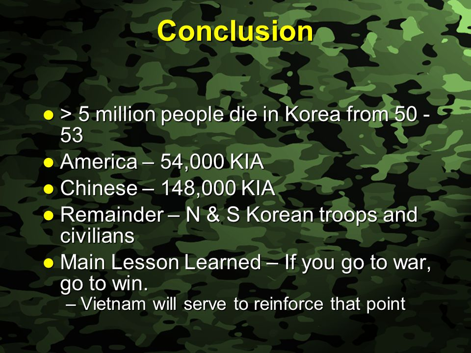 Slide 50 Conclusion > 5 million people die in Korea from 50 - 53 > 5 million people die in Korea from 50 - 53 America – 54,000 KIA America – 54,000 KI