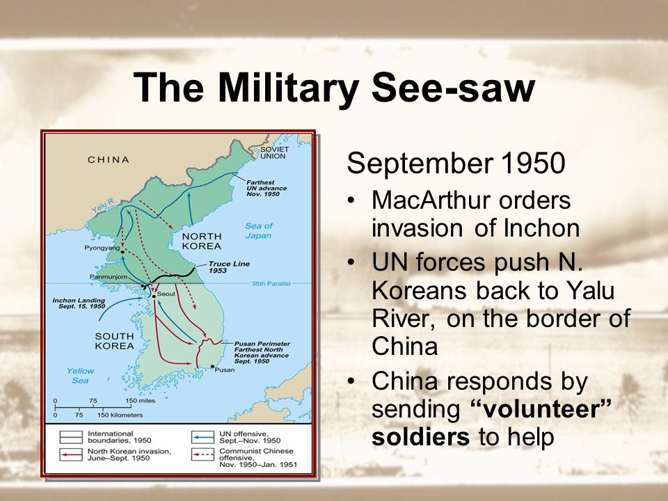 The Military See-saw September 1950 MacArthur orders invasion of Inchon UN forces push N.