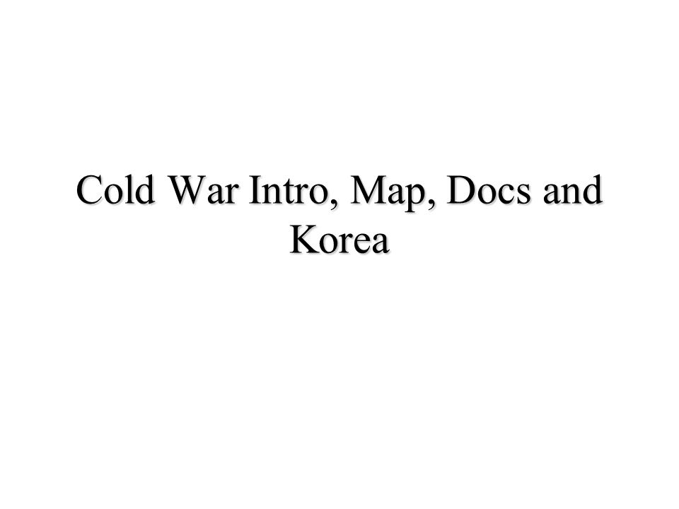 Cold War Intro, Map, Docs and Korea