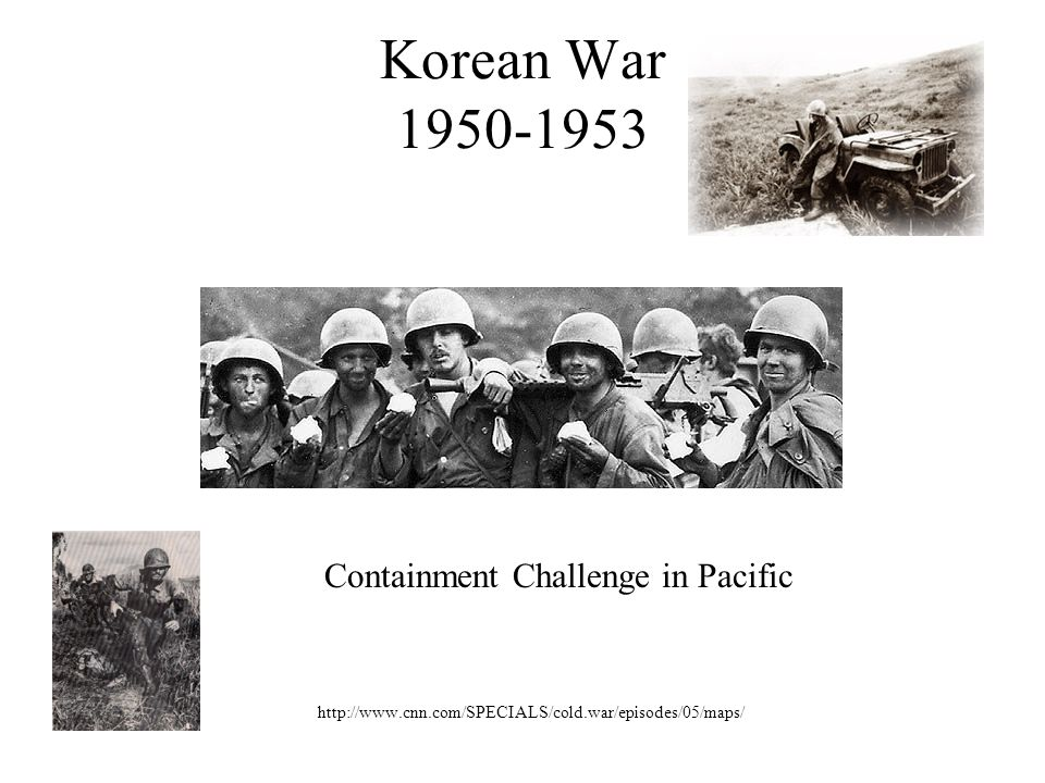 Korean War 1950-1953 http://www.cnn.com/SPECIALS/cold.war/episodes/05/maps/ Containment Challenge in Pacific