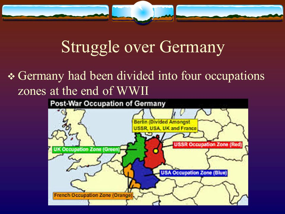 Struggle over Germany  Germany had been divided into four occupations zones at the end of WWII