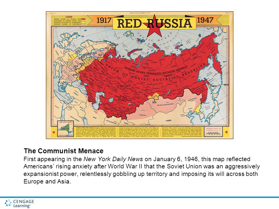 The Communist Menace First appearing in the New York Daily News on January 6, 1946, this map reflected Americans' rising anxiety after World War II that the Soviet Union was an aggressively expansionist power, relentlessly gobbling up territory and imposing its will across both Europe and Asia.