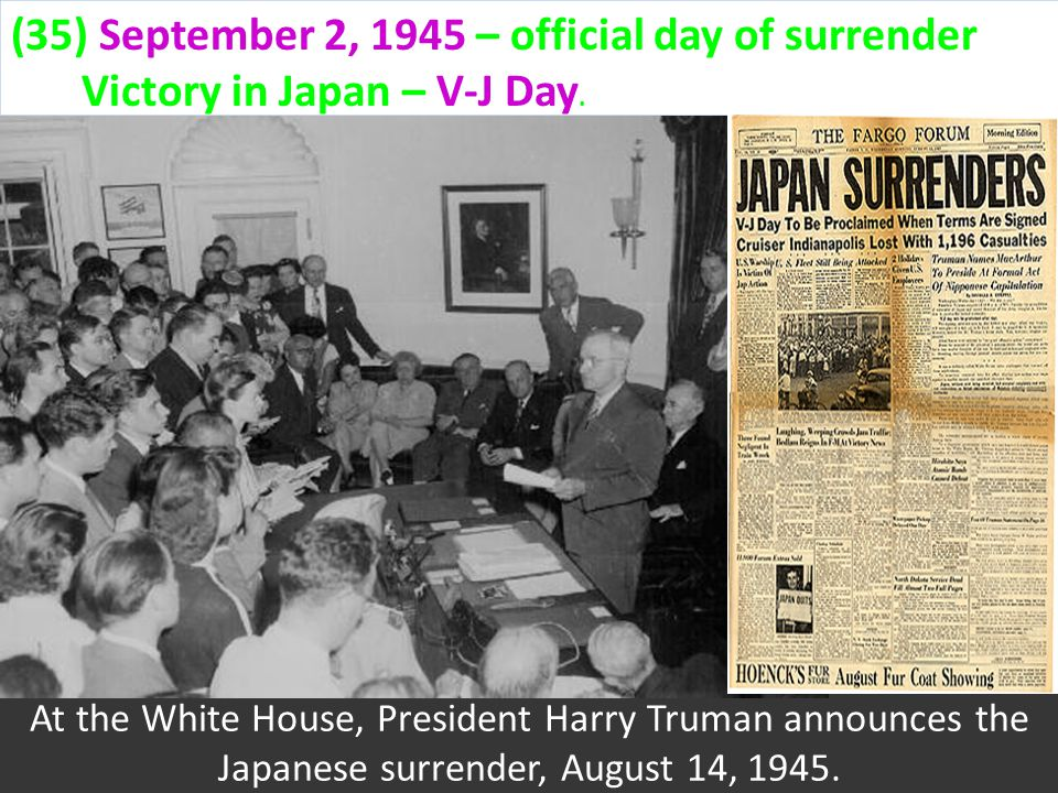 (#6 Truman) JAPAN SURRENDERS Japan surrendered days after the second atomic bomb was dropped - August 14, 1945.
