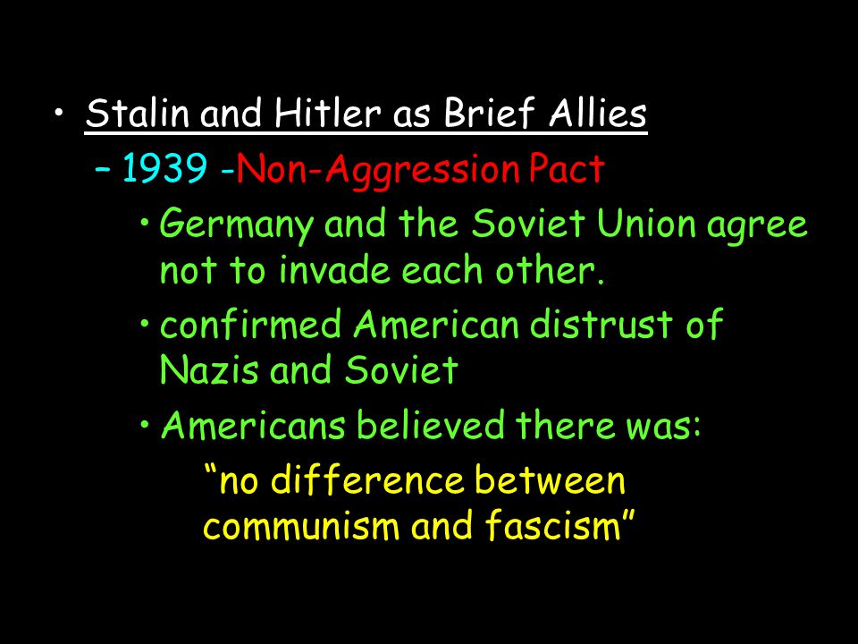 Stalin and Hitler as Brief Allies –1939 -Non-Aggression Pact Germany and the Soviet Union agree not to invade each other. confirmed American distrust