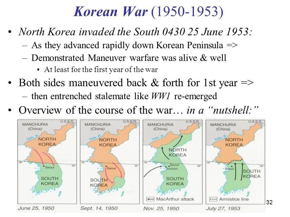 32 Korean War (1950-1953) North Korea invaded the South 0430 25 June 1953: –As they advanced rapidly down Korean Peninsula => –Demonstrated Maneuver w