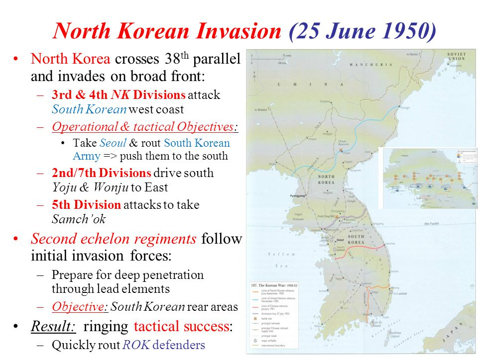 5 North Korean Invasion (25 June 1950) North Korea crosses 38 th parallel and invades on broad front: –3rd & 4th NK Divisions attack South Korean west