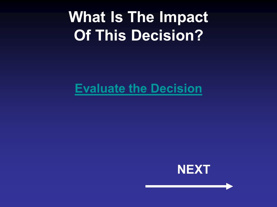 What Is The Impact Of This Decision Evaluate the Decision NEXT
