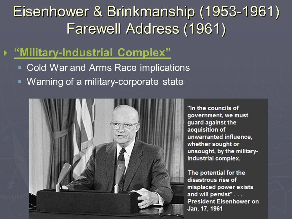 Eisenhower & Brinkmanship (1953-1961) Farewell Address (1961)   Military-Industrial Complex Military-Industrial Complex   Cold War and Arms Race implications   Warning of a military-corporate state