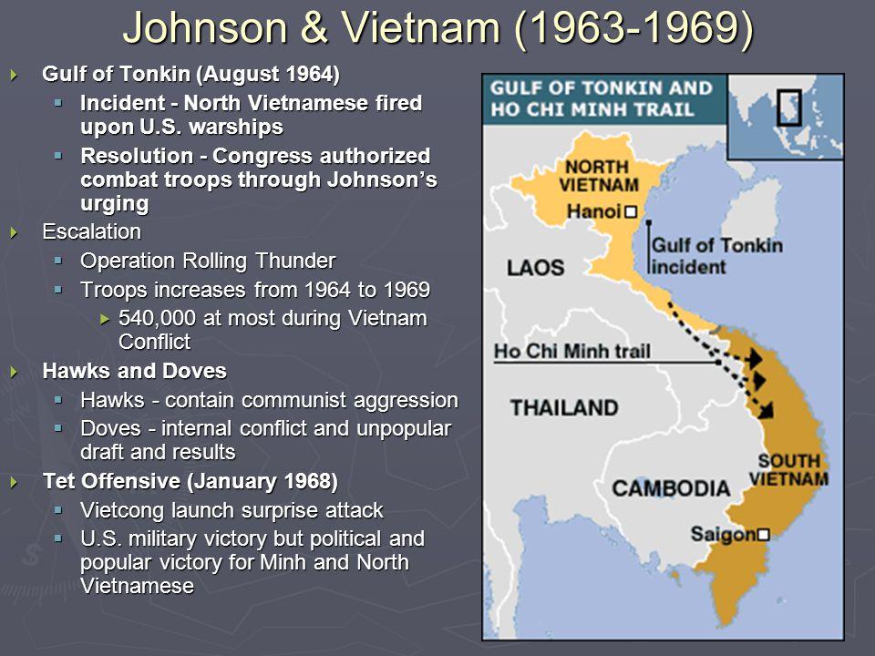 Johnson & Vietnam (1963-1969)  Gulf of Tonkin (August 1964)  Incident - North Vietnamese fired upon U.S.
