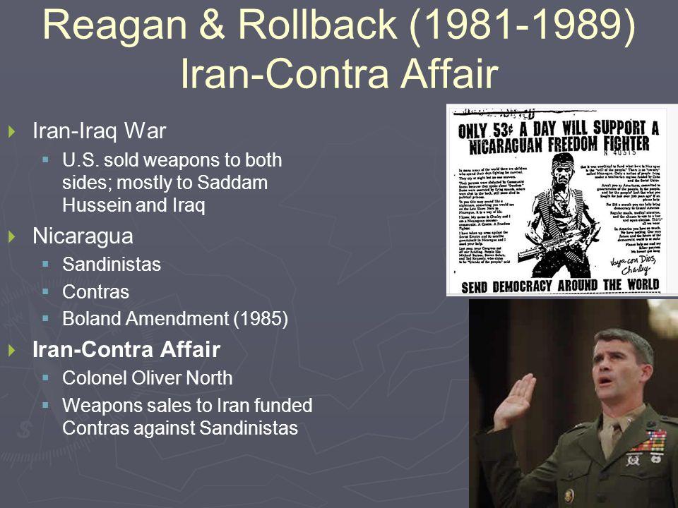 Reagan & Rollback (1981-1989) Iran-Contra Affair   Iran-Iraq War   U.S.