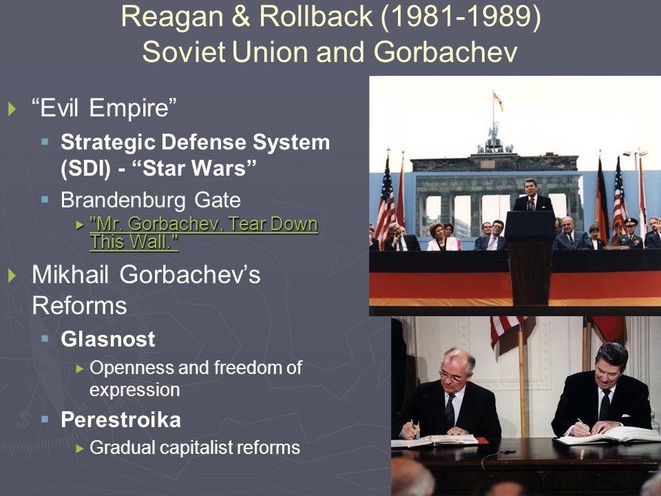 Reagan & Rollback (1981-1989) Soviet Union and Gorbachev   Evil Empire   Strategic Defense System (SDI) - Star Wars   Brandenburg Gate  Mr.