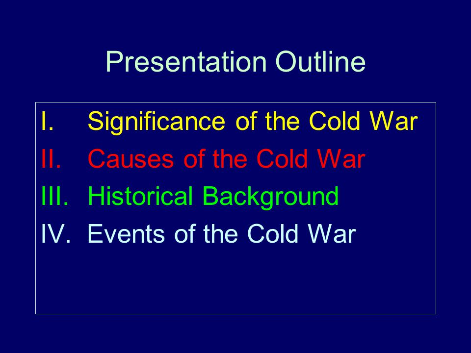 Part I. The Significance of the Cold War Why should we study the Cold War?