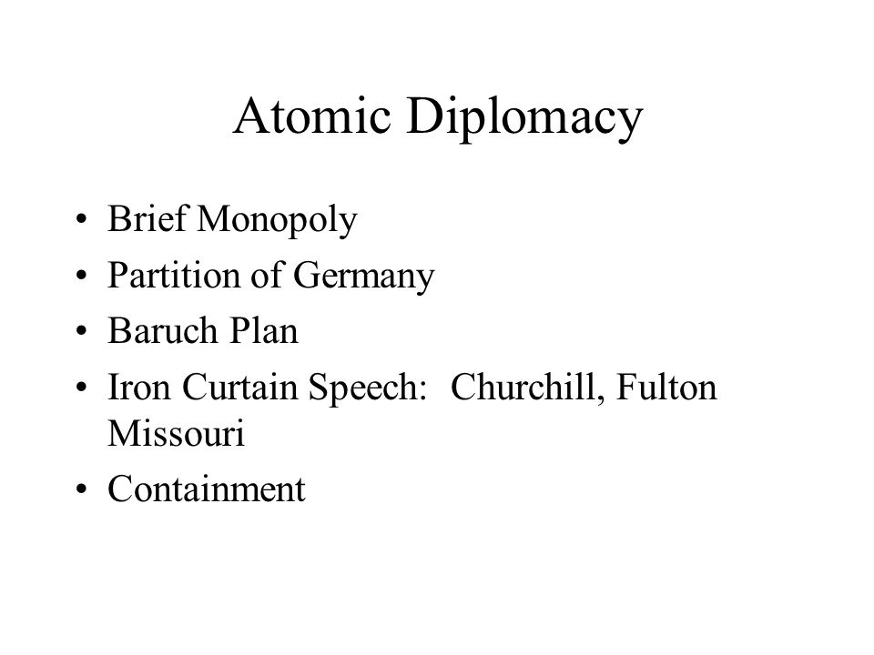 Atomic Diplomacy Brief Monopoly Partition of Germany Baruch Plan Iron Curtain Speech: Churchill, Fulton Missouri Containment
