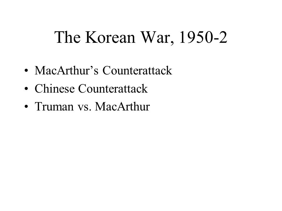The Korean War, 1950-2 MacArthur's Counterattack Chinese Counterattack Truman vs. MacArthur