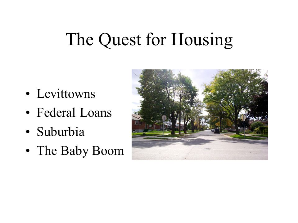 The Quest for Housing Levittowns Federal Loans Suburbia The Baby Boom