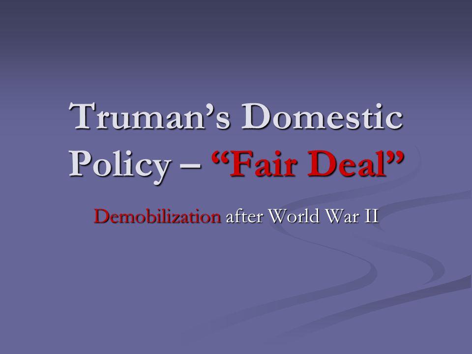Truman's Domestic Policy – Fair Deal Demobilization after World War II