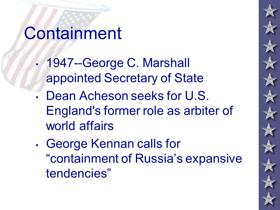 Containment 1947--George C.Marshall appointed Secretary of State Dean Acheson seeks for U.S.