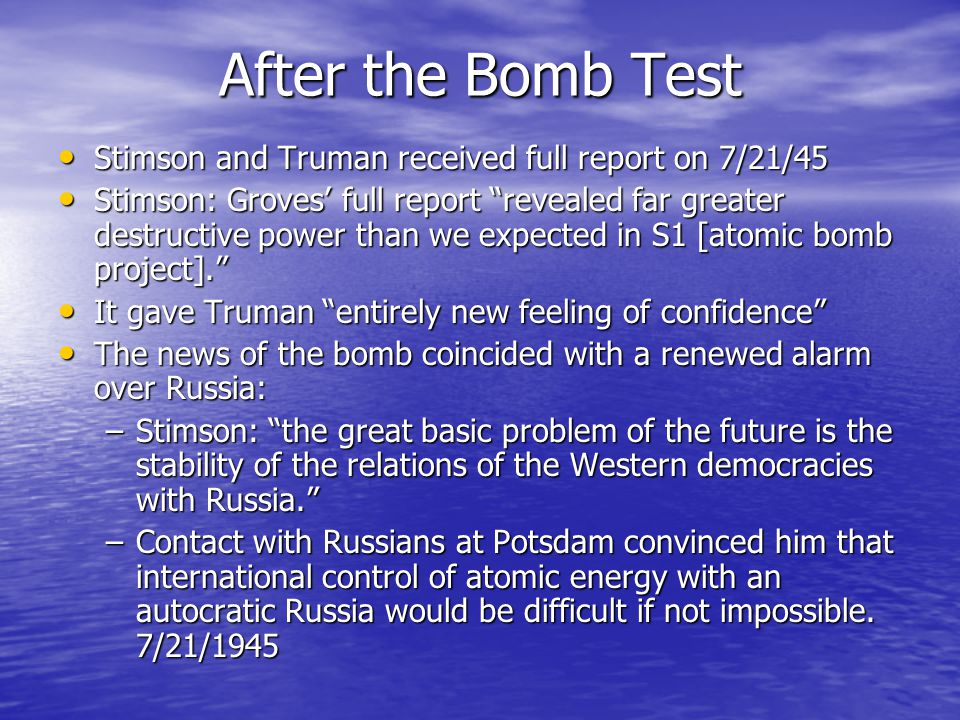 After the Bomb Test Stimson and Truman received full report on 7/21/45 Stimson and Truman received full report on 7/21/45 Stimson: Groves' full report