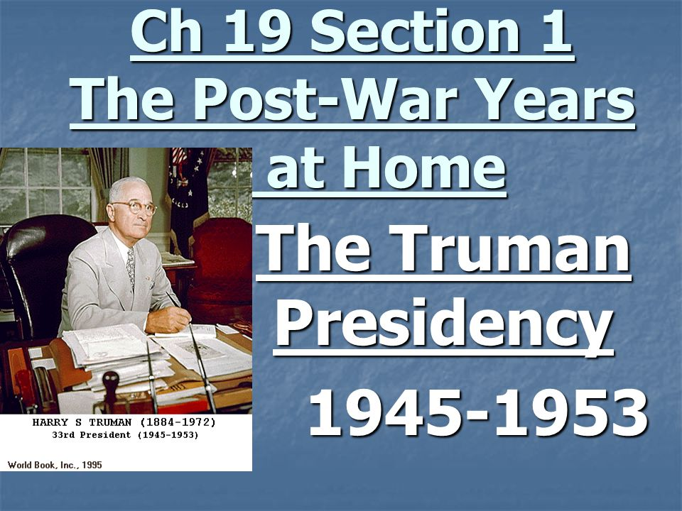 Ch 19 Section 1 The Post-War Years at Home The Truman Presidency 1945-1953