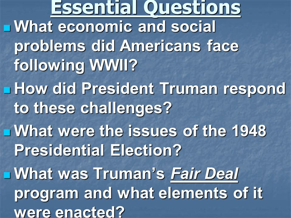 Essential Questions What economic and social problems did Americans face following WWII.