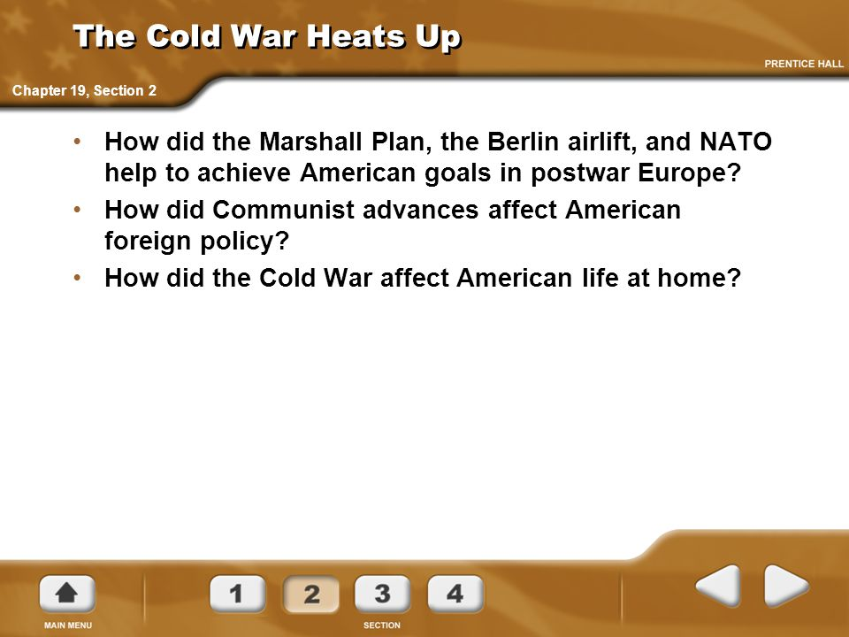 The Cold War Heats Up How did the Marshall Plan, the Berlin airlift, and NATO help to achieve American goals in postwar Europe.
