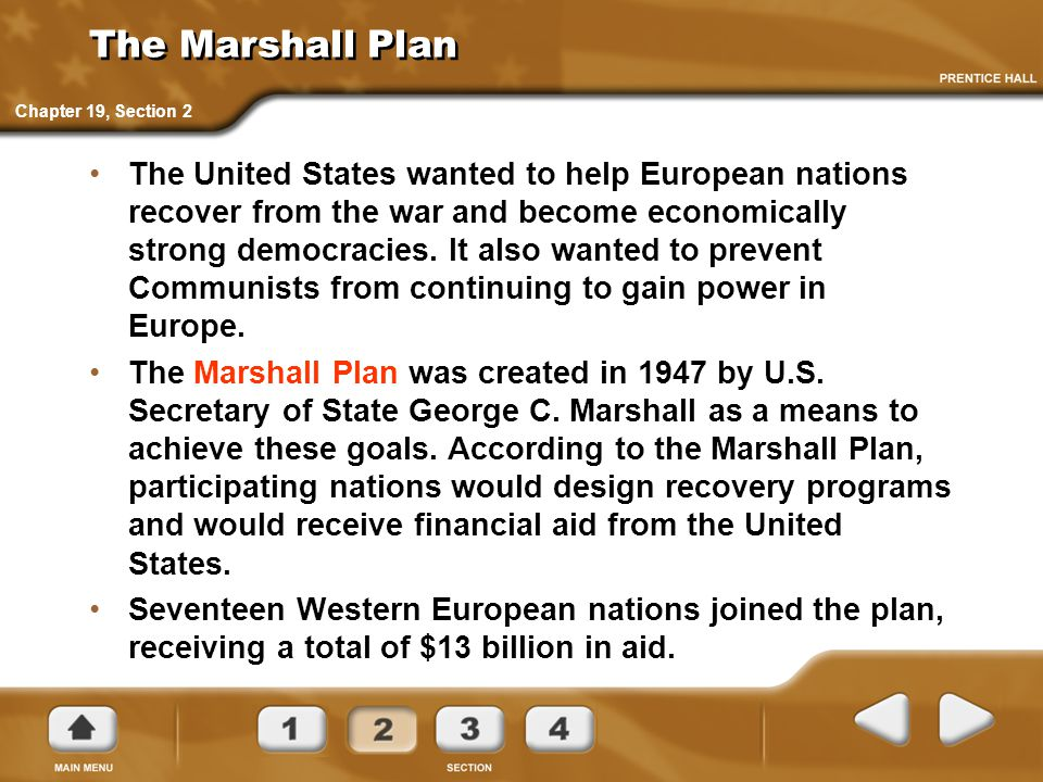 The Marshall Plan The United States wanted to help European nations recover from the war and become economically strong democracies. It also wanted to