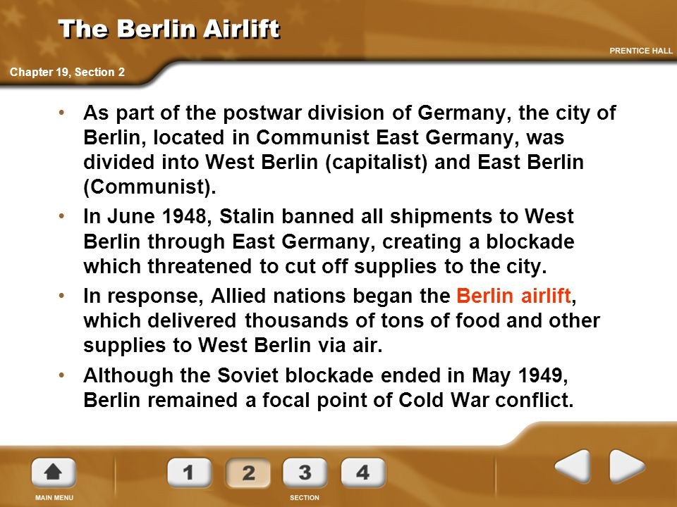 The Berlin Airlift As part of the postwar division of Germany, the city of Berlin, located in Communist East Germany, was divided into West Berlin (capitalist) and East Berlin (Communist).
